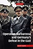 Operation Barbarossa and Germany s Defeat in the East (Cambridge Military Histories)