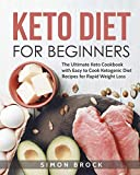 Keto Diet for Beginners: The Ultimate Keto Cookbook with Easy to Cook Ketogenic Diet Recipes for Rapid Weight Loss (Ketogenic Diet for Beginners)