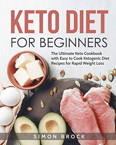 Keto Diet for Beginners: The Ultimate Keto Cookbook with Easy to Cook Ketogenic Diet Recipes for Rapid Weight Loss (Ketogenic Diet for Beginners) by Simon Brock