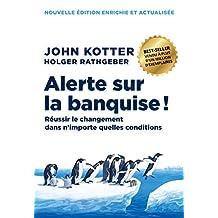 Alerte sur la banquise !: Réussir le changement dans n'importe quelles conditions (Management) (French Edition)
