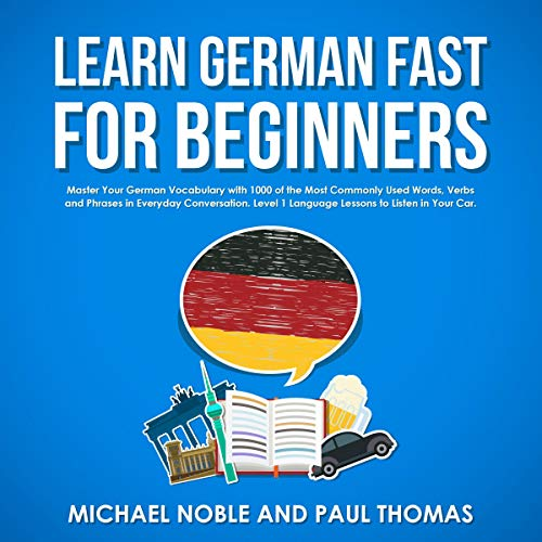 Pdf Travel Learn German Fast for Beginners: Master Your German Vocabulary with 1,000 of the Most Commonly Used Words, Verbs and Phrases in Everyday Conversation. Level 1 Language Lessons to Listen in Your Car.