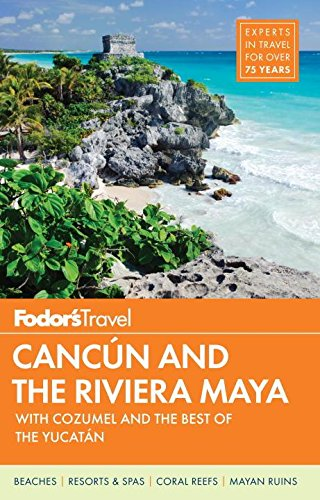 Fodor's Cancun & the Riviera Maya: with Cozumel & the Best of the Yucatan (Full-color Travel Guide) by Fodor's