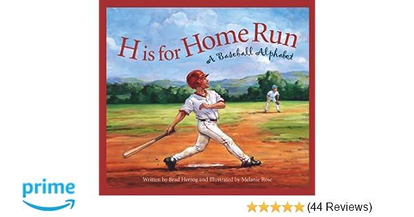 new style b44f6 08f01 H is for Home Run  A Baseball Alphabet (Sports Alphabet)  Brad Herzog,  Melanie Rose  9781585364756  Amazon.com  Books