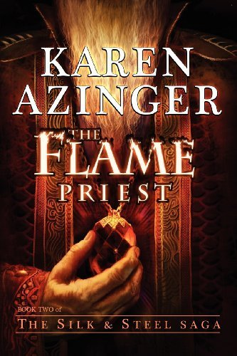 The Flame Priest (Silk & Steel Saga) by Karen L. Azinger (2011-11-08) (Steel And Silk Saga)