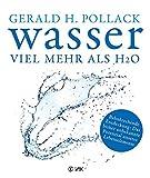 Wasser - viel mehr als H2O: Bahnbrechende Entdeckung: Das bisher unbekannte Potenzial unseres Lebenselements