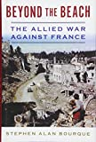 "Stephen Alan Bourque, ""Beyond the Beach: The Allied War Against France"" (Naval Institute Press, 2018)"