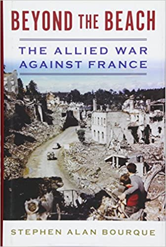 Beyond the Beach: The Allied War Against France (History of