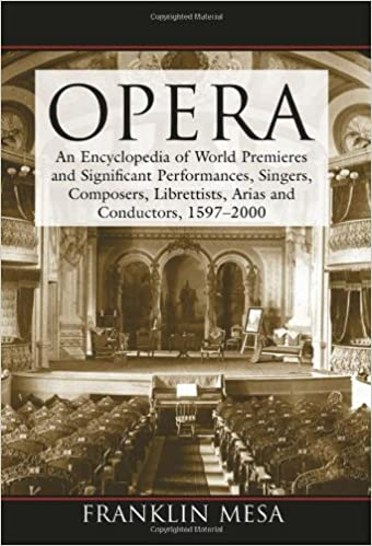Opera: An Encyclopedia of World Premieres and Significant Performances, Singers, Composers, Librettists, Arias and Conductors, 1597-2000