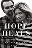 img - for Hope Heals: A True Story of Overwhelming Loss and an Overcoming Love book / textbook / text book