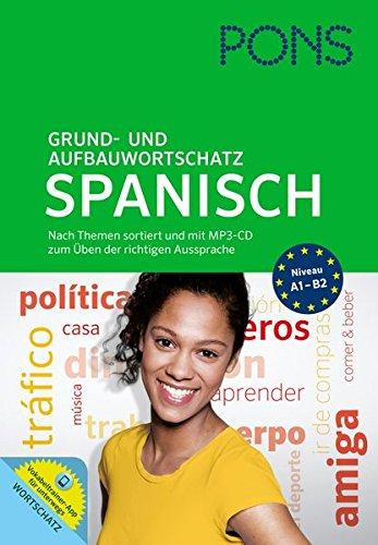 PONS Grund- und Aufbauwortschatz Spanisch: Nach Themen sortiert. Mit MP3-CD zum Üben der richtigen Aussprache und Vokabeltrainer-App für unterwegs.