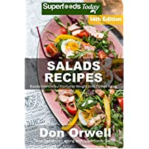 Salad Recipes: Over 195 Quick & Easy Gluten Free Low Cholesterol Whole Foods Recipes full of Antioxidants & Phytochemicals (Salads Recipes Book 14)