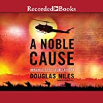 A Noble Cause: American Battlefield Victories in Vietnam | Douglas Niles
