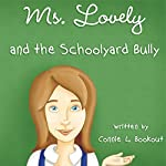 Ms. Lovely and the Schoolyard Bully   Connie L. Bookout