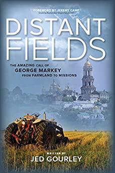 Distant Fields: The Amazing Call of George Markey from Farmland to Missions by [Gourley, Jed]