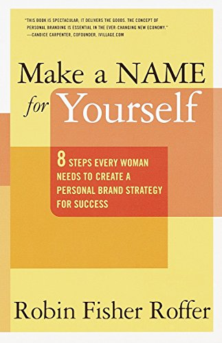 Make a Name for Yourself: 8 Steps Every Woman Needs to Create a Personal Brand Strategy for Success