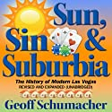 Sun, Sin, Suburbia: The History of Modern Las Vegas Revised and Expanded Audiobook by Geoff Schumacher Narrated by Douglas R. Pratt