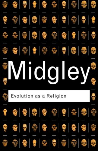 Evolution as a Religion: Strange Hopes and Stranger Fears (Routledge Classics) (Volume 25)