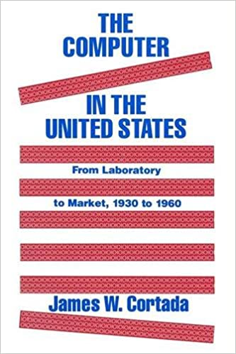 Book The Computer in the United States: From Laboratory to Market, 1930-60