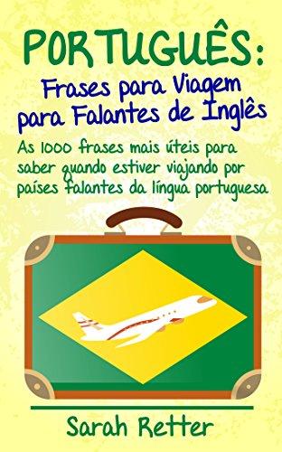 PORTUGUÊS: FRASES para VIAGEM para FALANTES de INGLÊS : As 1000 frases mais úteis para saber quando estiver viajando por países falantes da língua portuguesa.