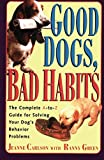 Good Dogs Bad Habits: The Complete A-To-Z Guide for When Your Dog Misbehaves