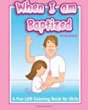 When I Am Baptized a Fun LDS Coloring Book for Girls, Ed Gonzalez, 1497505879