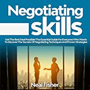 Negotiating Skills: Get the Best Deal Possible! The Essential Guide for Everyone Who Wants to Discover the Sec