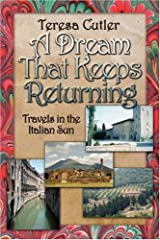 A Dream That Keeps Returning: Travels in the Italian Sun by Teresa Cutler (2007-12-24) Paperback