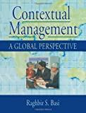 Contextual Management : A Global Perspective, Basi, Raghbir S., 0789004194