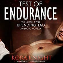Test of Endurance: Up-Ending Tad: A Journey of Erotic Discovery, Book 2 Audiobook by Kora Knight Narrated by Michael Pauley