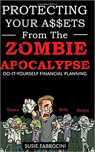 Protecting your assets from the zombie apocalypse do it yourself protecting your assets from the zombie apocalypse do it yourself financial planning susie fabrocini 9781522827160 amazon books solutioingenieria Choice Image
