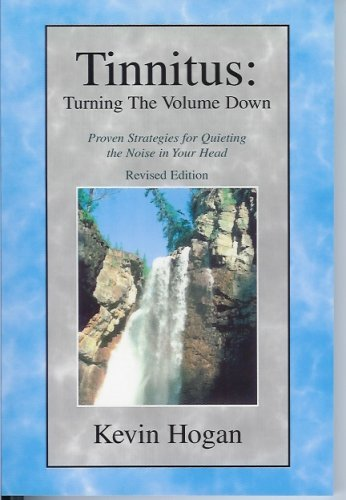 Tinnitus, Turning the Volume Down: Proven Strategies for Quieting the Noise in Your Head by Kevin Hogan (2003-04-02)