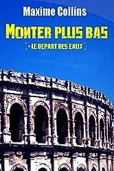 Monter plus bas + Le Départ des Eaux (French Edition)