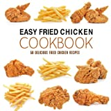 Easy Fried Chicken Cookbook: 50 Delicious Fried Chicken Recipes