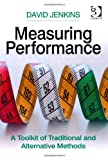 Measuring Performance : A Toolkit of Traditional and Alternative Methods, Jenkins, David, 0566088606