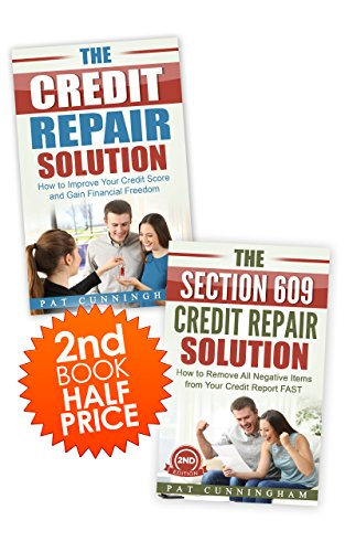 The Credit Repair Box Set: The Credit Repair Solution and The Section 609 Credit Repair Solution: How to Improve Your Credit Score and Remove All Negative Items from Your Credit Report FAST
