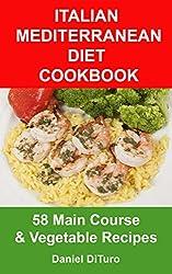 Italian Mediterranean Diet Cookbook: 58 Main Course and Vegetable Recipes