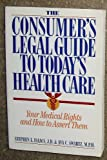 The Consumer's Legal Guide to Today's Health Care, Stephen L. Isaacs and Ava C. Swartz, 0395632773