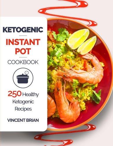 Ketogenic Instant Pot Cookbook: 250 Healthy Ketogenic Recipes