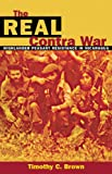 The Real Contra War, Timothy C. Brown, 0806132523
