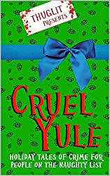 Thuglit presents: CRUEL YULE: Holiday Tales of Crime for People on the Naughty List