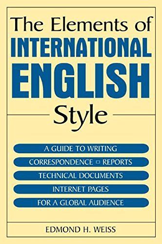 The Elements of International English Style: A Guide to Writing Correspondence, Reports, Technical Documents, and Internet Pages for a Global Audience by Edmond H. Weiss (2005-04-02) (Elements Of Technical Writing)