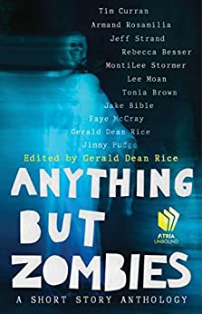 Anything but Zombies: A Short Story Anthology by [Curran, Tim, Rosamilia, Armand, Strand, Jeff, Besser, Rebecca, Stormer, MontiLee, Moan, Lee, Bible, Jake, McCray, Faye, Pudge, Jimmy, Brown, Tonia]