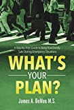 What's YOUR PLAN?: A Step-by-Step Guide to Keep Your Family Safe During Emergency Situations