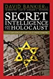 Secret Intelligence and the Holocaust, David Bankier, 192963160X