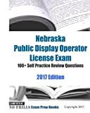 Nebraska Public Display Operator License Exam 100+ Self Practice Review Questions 2017 Edition