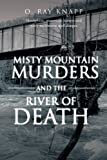 Misty Mountain Murders and the River of Death, O. Ray Knapp, 1475960999