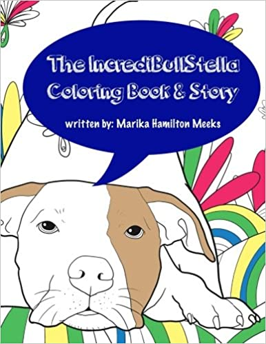 Amazon The IncrediBullStella Coloring Book Story Stella Pit Bull 9781548070403 Marika Hamilton Meeks Books