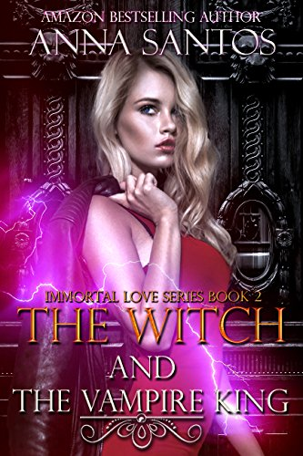 The Witch and the Vampire King (Immortal Love Series Book 2) by [Santos, Anna]