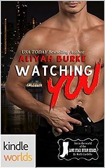 Lone Star Burn: Watching you (Kindle Worlds Novella) by [Burke, Aliyah]