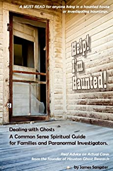 Help! I'm Haunted!: Dealing with Ghosts: Ghost Hunter Edition by [Sangster, James]
